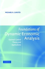 Foundations of Dynamic Economic Analysis - Optimal Control Theory and Applications ebook by Michael R. Caputo