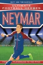 Neymar (Ultimate Football Heroes) - Collect Them All! ebook by Matt Oldfield