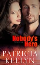 Nobody's Hero ebook by Patricia Keelyn