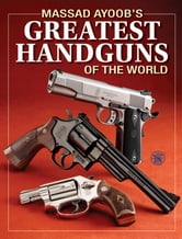 Massad Ayoob's Greatest Handguns of the World ebook by Massad Ayoob