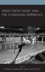 Heavy Metal Music and the Communal Experience ebook by Keith Kahn-Harris,Deena Weinstein,Nelson Varas-Díaz,Niall Scott,Esther Clinton,Brian Hickam,Kathryn Jezer-Morton,Toni-Matti Karjalainen,Sigrid Mendoza,Eric Morales,Bradley J. Nelson,Jeffrey S. Podoshen,Jihan Raban,Paula Rowe,Karl Spracklen,Méi-Ra St. Laurent,Tieja Thomas,Christopher Thompson,Kathryn Urbaniak,Vivek Venkatesh,Jeremy Wallach,Jason J. Wallin