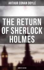 The Return of Sherlock Holmes (Complete Edition) - The Empty House, The Norwood Builder, The Dancing Men, The Solitary Cyclist, The Priory School, Black Peter, Charles Augustus Milverton, The Six Napoleons, The Three Students, The Golden Pince-Nez… ebook by Arthur Conan Doyle9788026882244