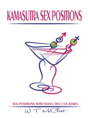 Kamasutra Sex Positions - Sex Positions with Seductive Cocktails ebook by W T McCleat