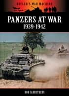 Panzers at War 1939-1942 ebook by Bob Carruthers
