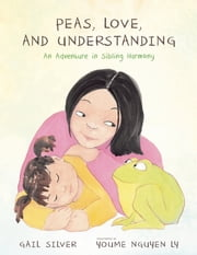 Peace, Bugs, and Understanding - An Adventure in Sibling Harmony ebook by Gail Silver,Youme Nguy?n Ly