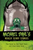 The Voice in the Boys' Room - and Other Scary Tales ebook by Michael Dahl, Xavier Bonet