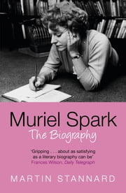 Muriel Spark - The Biography ebook by Martin Stannard