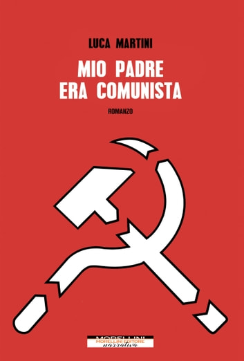 Mio padre era comunista ebook by Luca Martini