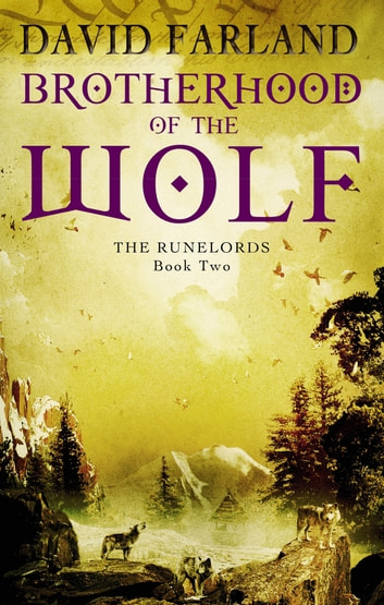 Brotherhood Of The Wolf - Book 2 of the Runelords ebook by David Farland