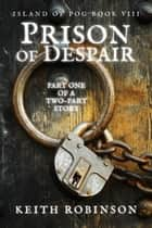Prison of Despair (Island of Fog, Book 8) ebook by Keith Robinson