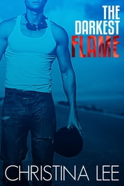 The Darkest Flame (Roadmap to Your Heart #1) ebook by Christina Lee