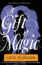 A Gift of Magic ebook by Lois Duncan