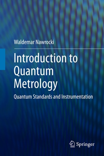 Introduction to quantum metrology ebook by waldemar nawrocki introduction to quantum metrology quantum standards and instrumentation ebook by waldemar nawrocki fandeluxe Image collections