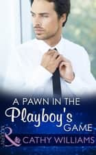 A Pawn in the Playboy's Game (Mills & Boon Modern) ebook by Cathy Williams