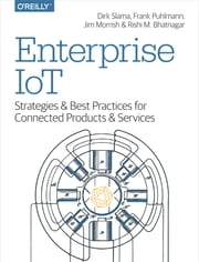 Enterprise IoT - Strategies and Best Practices for Connected Products and Services ebook by Slama,Puhlmann,Morrish,Bhatnagar