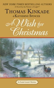 A Wish for Christmas - A Cape Light Novel ebook by Thomas Kinkade,Katherine Spencer