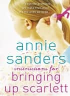 Instructions for Bringing Up Scarlett ebook by Annie Sanders