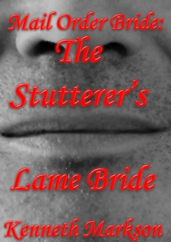 Mail Order Bride: The Stutterer's Lame Bride: A Clean Historical Mail Order Bride Western Victorian Romance (Redeemed Mail Order Brides Book 14) ebook by KENNETH MARKSON