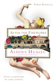 After the Fireworks - Three Novellas ebook by Aldous Huxley,Gary Giddins