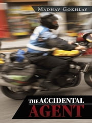 The Accidental Agent ebook by Madhav Gokhlay