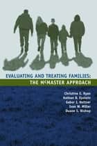 Evaluating and Treating Families ebook by Christine E. Ryan,Nathan B. Epstein,Gabor I. Keitner,Ivan W. Miller,Duane S. Bishop
