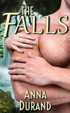 The Falls - A Fantasy Romance ebook by Anna Durand