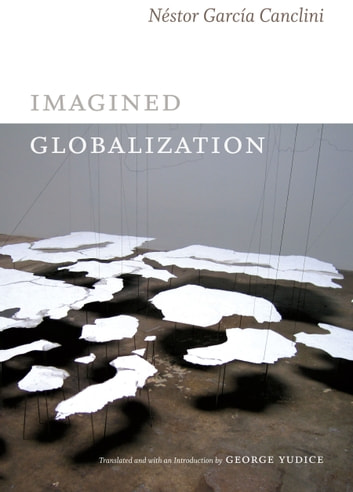 Imagined Globalization ebook by Néstor García Canclini