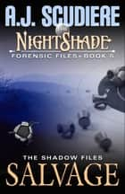 The NightShade Forensic Files: Salvage (Book 5) - A Shadow Files Novel ebook by A.J. Scudiere