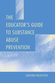 The Educator's Guide To Substance Abuse Prevention ebook by Sanford Weinstein