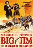 Big Jim 10: League of the Lawless ebook by Marshall Grover
