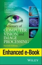 Dictionary of Computer Vision and Image Processing, Enhanced Edition ebook by Robert B. Fisher, Toby P. Breckon, Kenneth Dawson-Howe,...