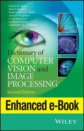 Dictionary of Computer Vision and Image Processing, Enhanced Edition ebook by Robert B. Fisher,Toby P. Breckon,Kenneth Dawson-Howe,Andrew Fitzgibbon,Craig Robertson,Emanuele Trucco,Christopher K. I. Williams