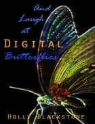 And Laugh at Digital Butterflies ebook by Holly Blackstone