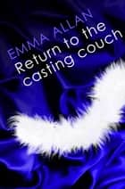 Return to the Casting Couch - Number 2 in series ebook by Emma Allan
