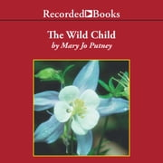 The Wild Child audiobook by Mary Jo Putney