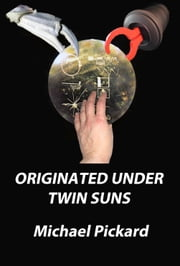 Originated Under Twin Suns ebook by Michael Pickard