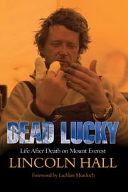 Dead Lucky - Life After Death on Mount Everest ebook by Lincoln Hall