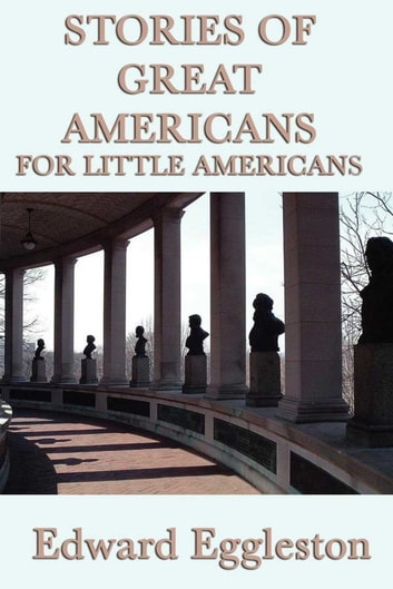 Stories of Great Americans For Little Americans ebook by Edward Eggleston