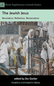 The Jewish Jesus: Revelation, Reflection, Reclamation ebook by Zev Garber