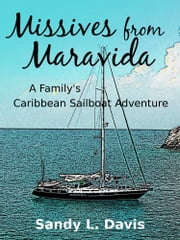 Missives from Maravida - A Family's Caribbean Sailboat Adventure ebook by Sandy L. Davis