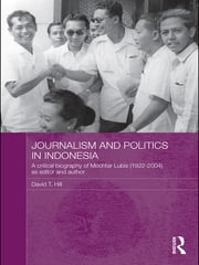 Journalism and Politics in Indonesia - A Critical Biography of Mochtar Lubis (1922-2004) as Editor and Author ebook by David T. Hill