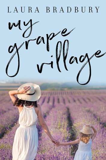 My Grape Village ebook by Laura Bradbury
