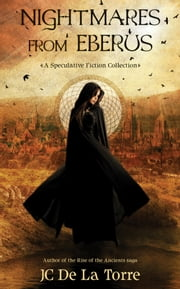 Nightmares From Eberus: A Speculative Fiction Collection ebook by JC De La Torre