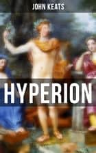Hyperion - An Epic Poem ebook by John Keats