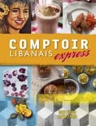 Comptoir Libanais Express ebook by Tony Kitous, Dan Lepard