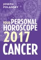 Cancer 2017: Your Personal Horoscope ebook by Joseph Polansky