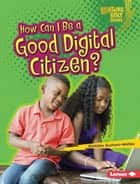 How Can I Be a Good Digital Citizen? audiobook by Christine Zuchora-Walske
