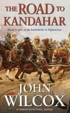 The Road To Kandahar ebook by John Wilcox