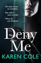 Deny Me - A gripping psychological thriller with a killer twist from the bestselling author of Deliver Me ebook by