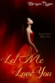 Let Me Love You ebook by Morgan Rayne